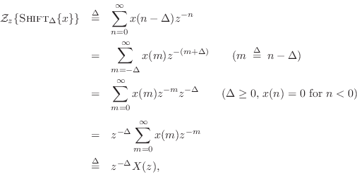 \begin{eqnarray*} {\cal Z}_z\{\mbox{{\sc Shift}}_\Delta\{x\}\} &\isdef & \sum_{n... ...ty}x(m) z^{-m} \\ &\isdef & z^{-\Delta} X(z), % \quad\pfendmath \end{eqnarray*}