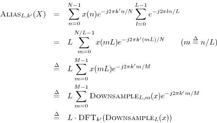 \begin{eqnarray*} \hbox{\sc Alias}_{L,k^\prime }(X) &=& \sum_{n=0}^{N-1}x(n) e^{... ... & L\cdot \hbox{\sc DFT}_{k^\prime }(\hbox{\sc Downsample}_L(x)) \end{eqnarray*}