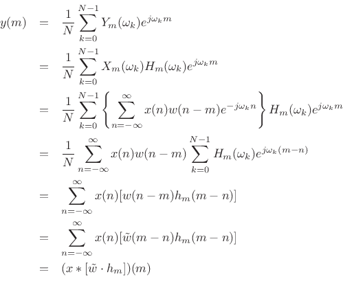 \begin{eqnarray*} y(m) &=& \frac{1}{N} \sum_{k=0}^{N-1} Y_m(\omega_k) e^{j\omega_k m} \\ &=& \frac{1}{N} \sum_{k=0}^{N-1} X_m(\omega_k)H_m(\omega_k) e^{j\omega_k m} \\ &=& \frac{1}{N} \sum_{k=0}^{N-1} \left\{ \sum_{n=-\infty}^\infty x(n)w(n-m)e^{-j\omega_kn} \right\} H_m(\omega_k) e^{j\omega_k m} \\ &=& \frac{1}{N} \sum_{n=-\infty}^\infty x(n)w(n-m) \sum_{k=0}^{N-1} H_m(\omega_k) e^{j\omega_k(m-n)} \\ &=& \sum_{n=-\infty}^\infty x(n) [ w(n-m) h_m(m-n)] \\ &=& \sum_{n=-\infty}^\infty x(n) [\tilde{w}(m-n)h_m(m-n)] \\ &=& (x*[\tilde{w} \cdot h_m])(m) \\ \end{eqnarray*}